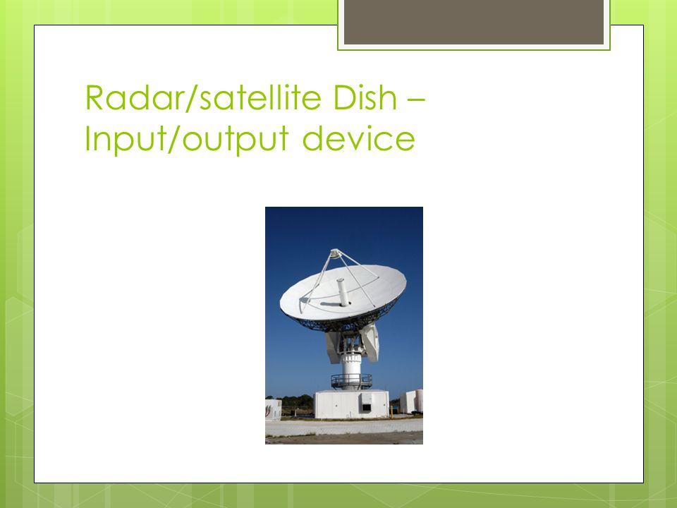 Radar/satellite Dish – Input/output device