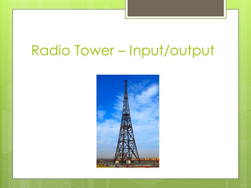 Radio Tower – Input/output