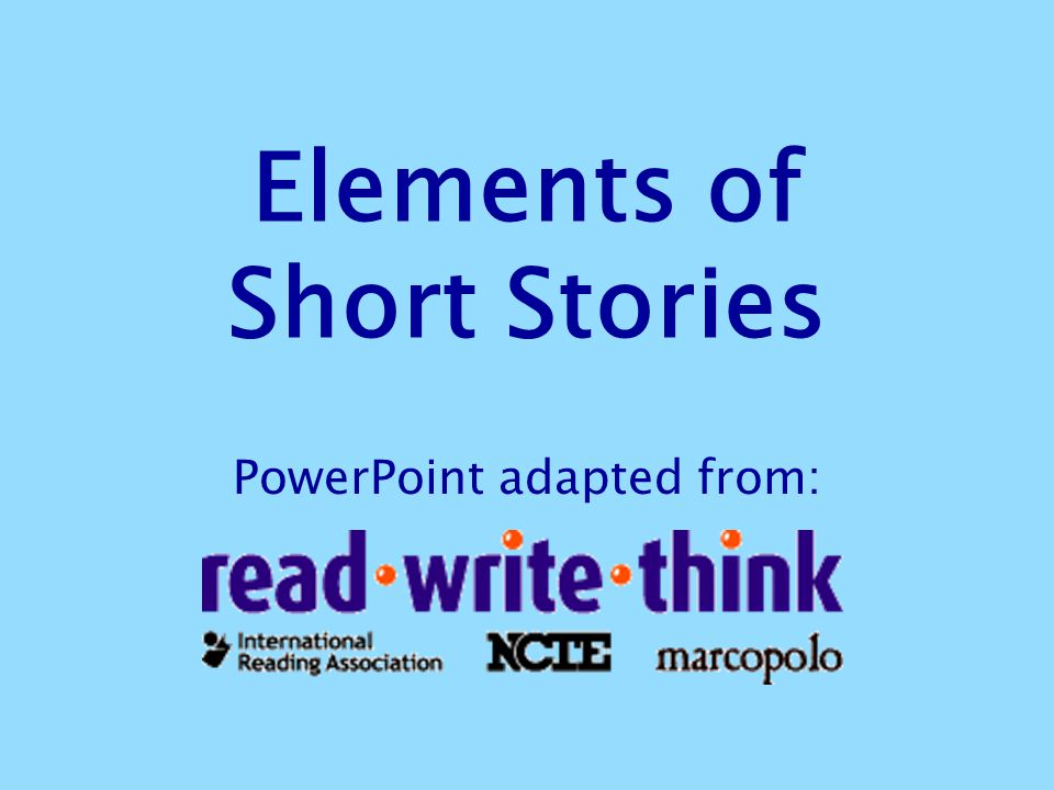 Elements of Short Stories PowerPoint adapted from: