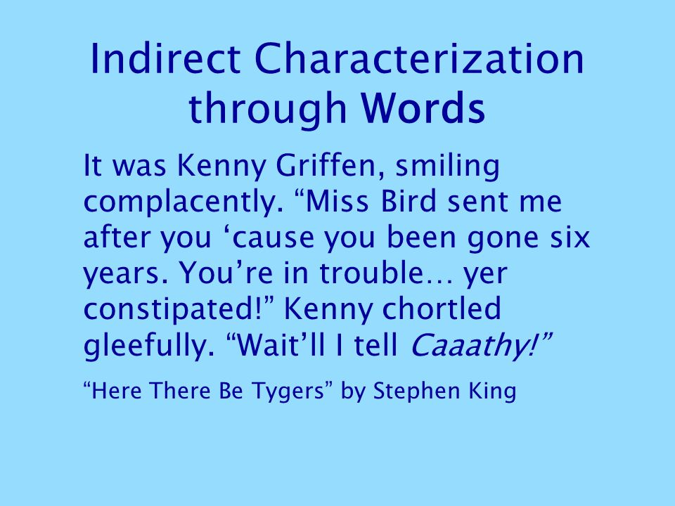 "Indirect Characterization through Words It was Kenny Griffen, smiling complacently. ""Miss Bird sent me after you 'cause you been gone six years. You'r"