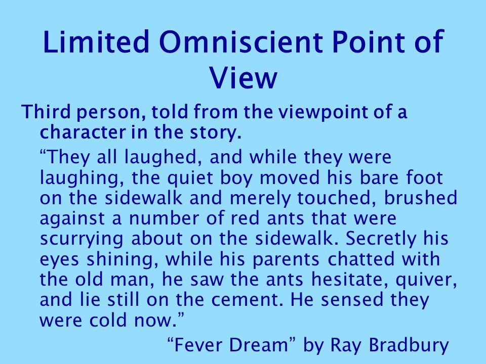 "Limited Omniscient Point of View Third person, told from the viewpoint of a character in the story. ""They all laughed, and while they were laughing, t"