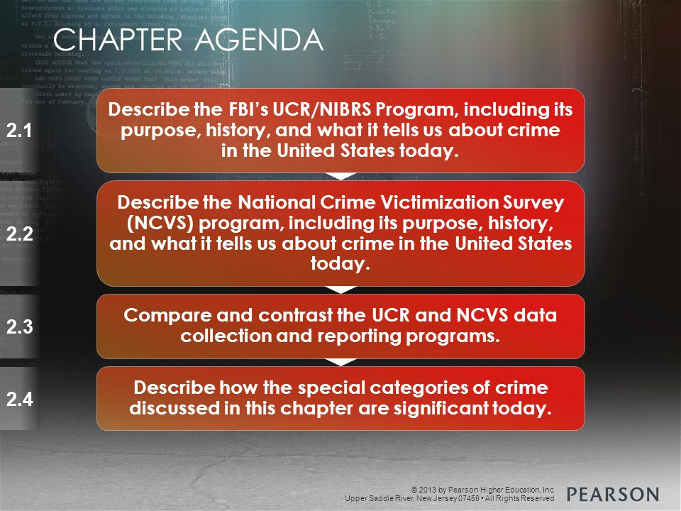 © 2013 by Pearson Higher Education, Inc Upper Saddle River, New Jersey 07458 All Rights Reserved 2.2 2.3 Describe the National Crime Victimization Survey (NCVS) program, including its purpose, history, and what it tells us about crime in the United States today.