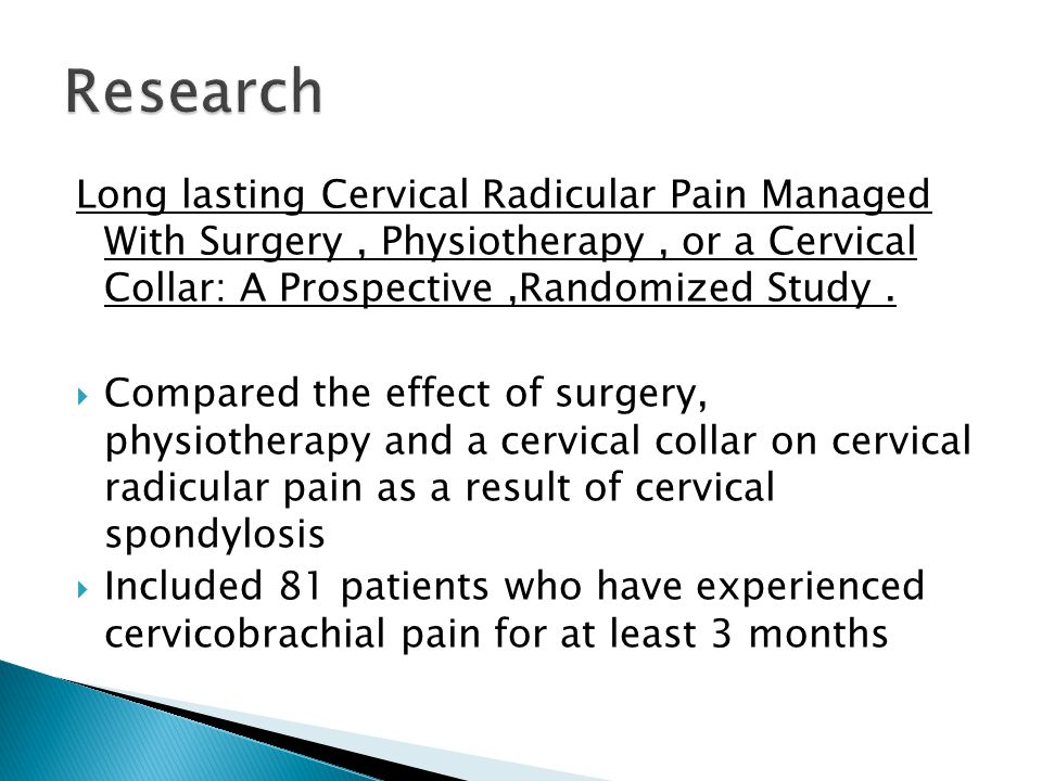 Long lasting Cervical Radicular Pain Managed With Surgery, Physiotherapy, or a Cervical Collar: A Prospective,Randomized Study.