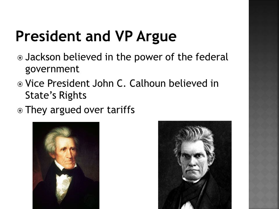  Jackson believed in the power of the federal government  Vice President John C.
