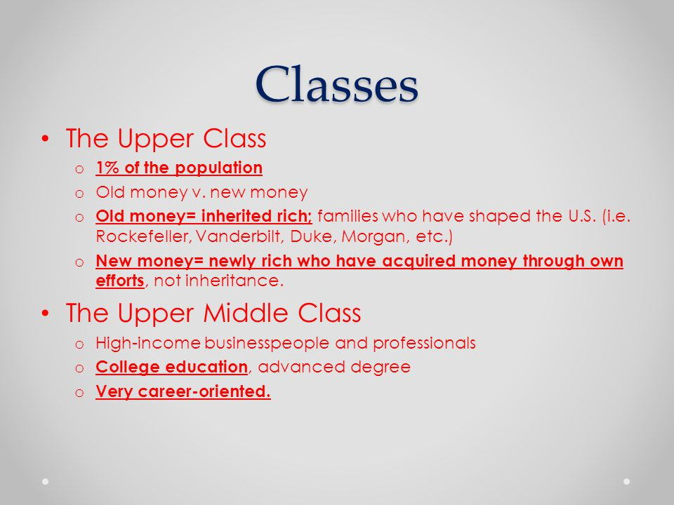 Classes The Upper Class o 1% of the population o Old money v.