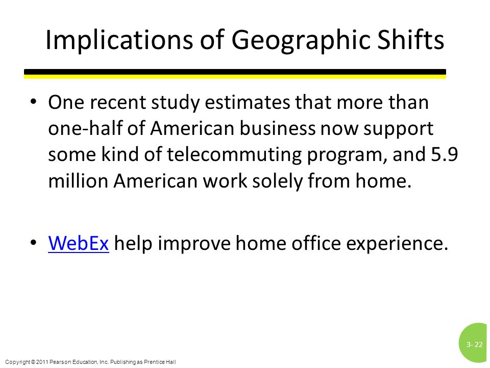 3-22 Copyright © 2011 Pearson Education, Inc. Publishing as Prentice Hall Implications of Geographic Shifts One recent study estimates that more than