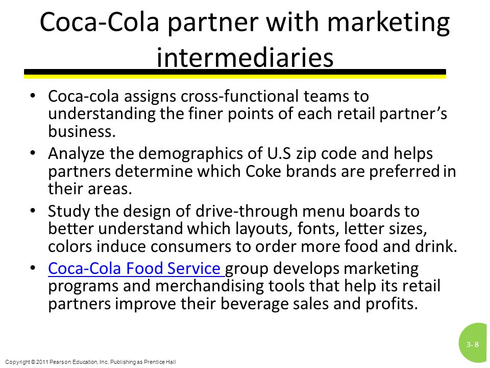 3-8 Copyright © 2011 Pearson Education, Inc. Publishing as Prentice Hall Coca-Cola partner with marketing intermediaries Coca-cola assigns cross-funct