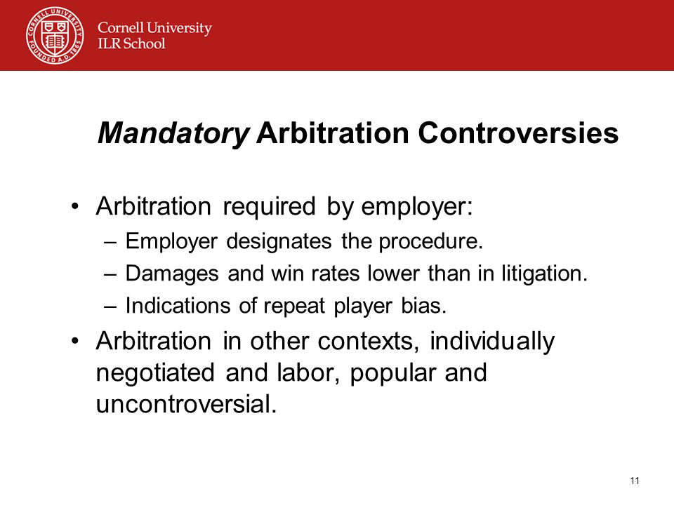 Mandatory Arbitration Controversies Arbitration required by employer: –Employer designates the procedure.