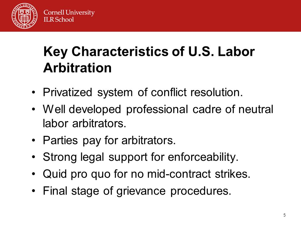 Key Characteristics of U.S. Labor Arbitration Privatized system of conflict resolution.