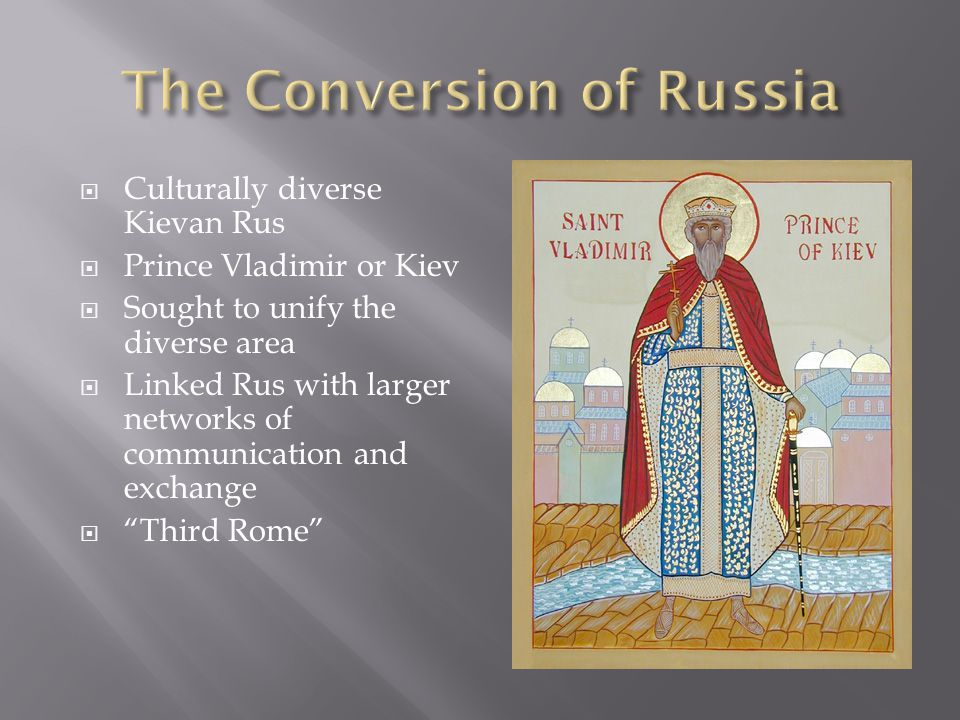  Culturally diverse Kievan Rus  Prince Vladimir or Kiev  Sought to unify the diverse area  Linked Rus with larger networks of communication and ex
