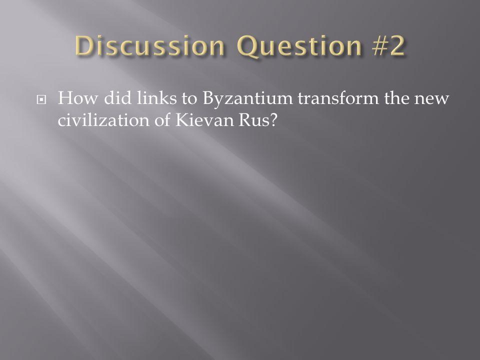  How did links to Byzantium transform the new civilization of Kievan Rus?