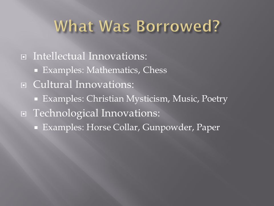  Intellectual Innovations:  Examples: Mathematics, Chess  Cultural Innovations:  Examples: Christian Mysticism, Music, Poetry  Technological Inno