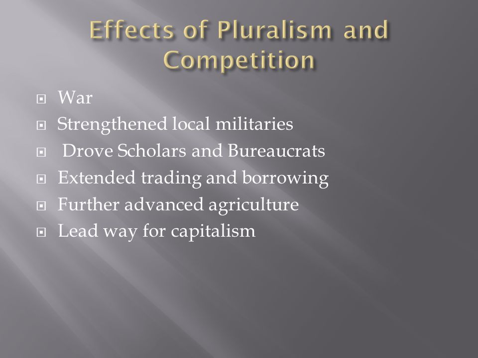  War  Strengthened local militaries  Drove Scholars and Bureaucrats  Extended trading and borrowing  Further advanced agriculture  Lead way for