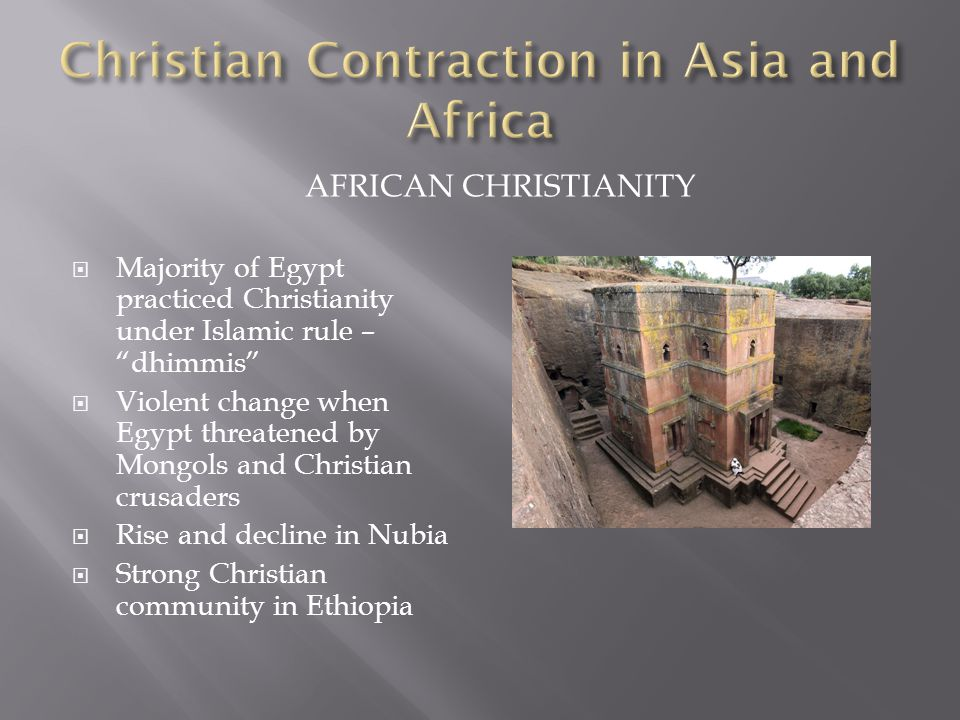 """AFRICAN CHRISTIANITY  Majority of Egypt practiced Christianity under Islamic rule – """"dhimmis""""  Violent change when Egypt threatened by Mongols and C"""
