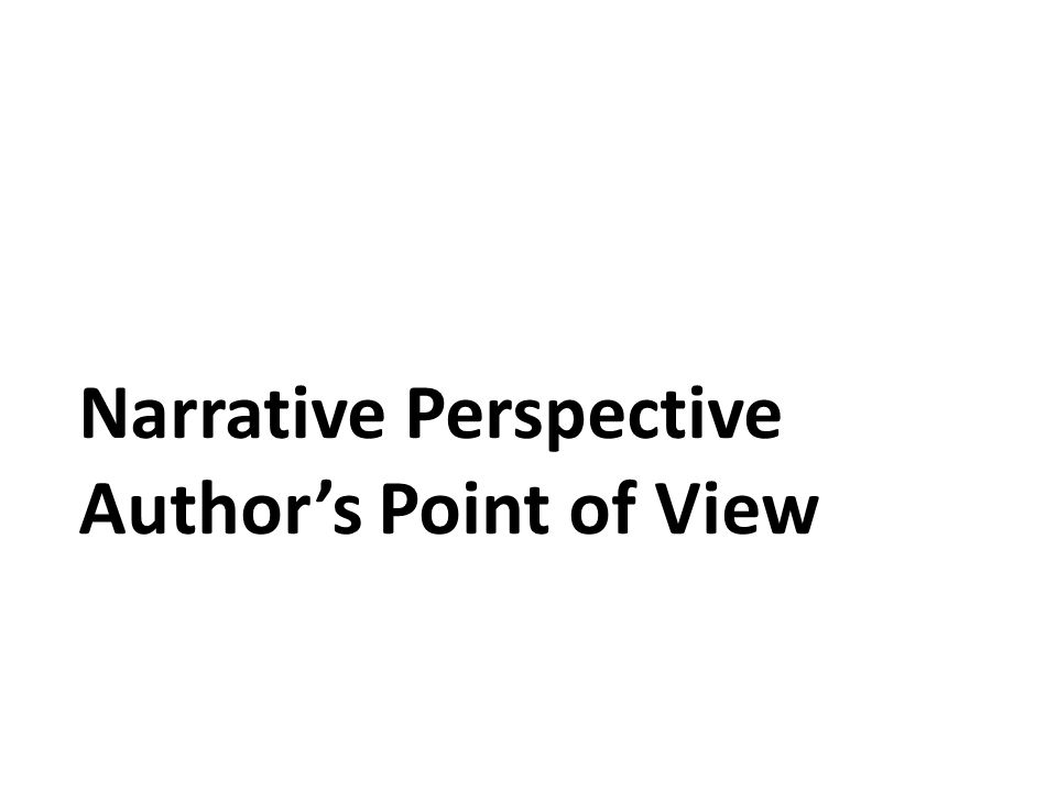 Narrative Perspective Author's Point of View