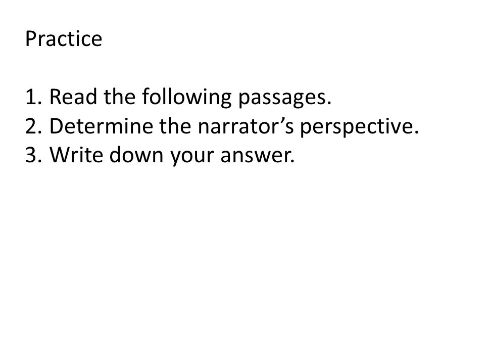 Practice 1.Read the following passages.2.Determine the narrator's perspective.