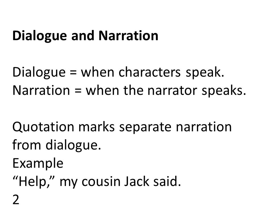 Dialogue and Narration Dialogue = when characters speak.