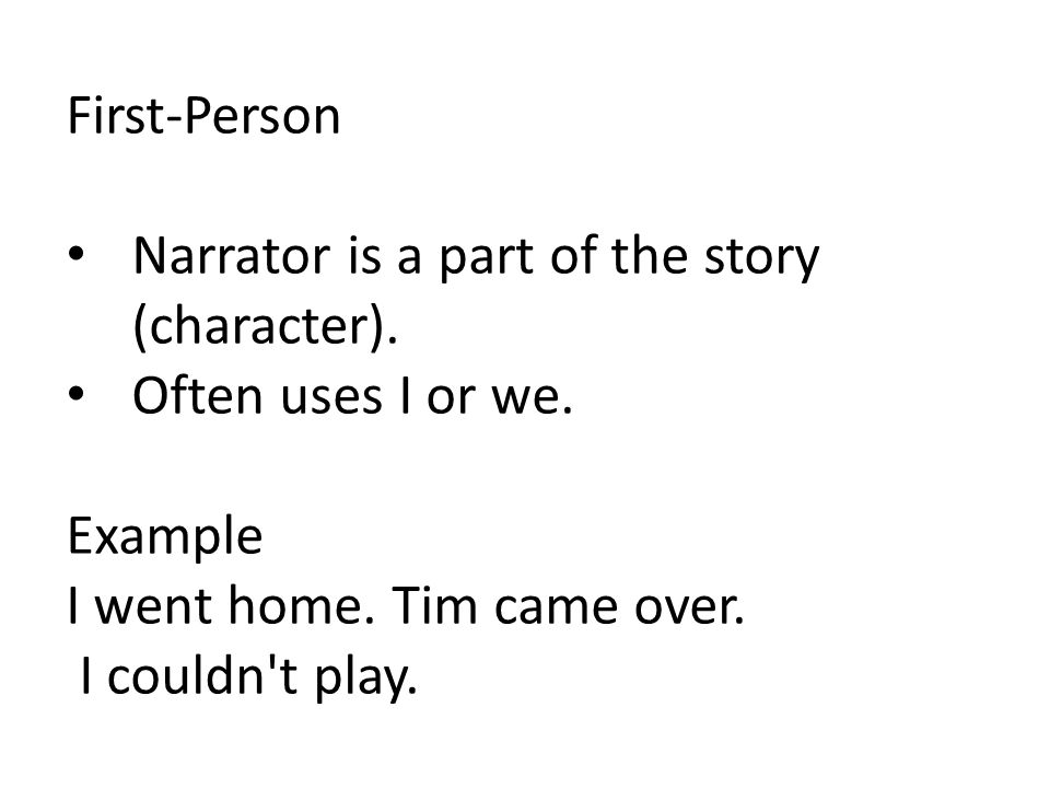 First-Person Narrator is a part of the story (character).