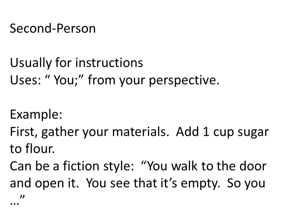 Second-Person Usually for instructions Uses: You; from your perspective.