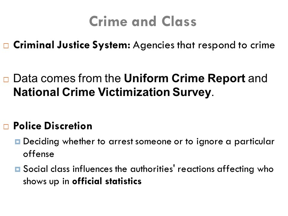  Criminal Justice System: Agencies that respond to crime  Data comes from the Uniform Crime Report and National Crime Victimization Survey.  Police