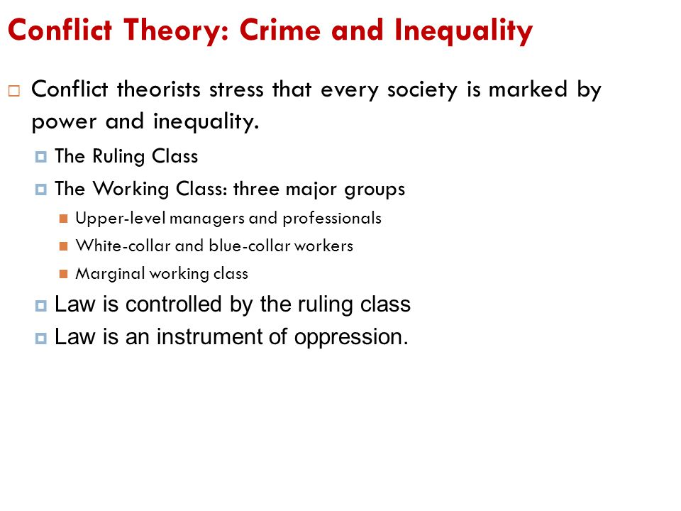 Conflict Theory: Crime and Inequality  Conflict theorists stress that every society is marked by power and inequality.  The Ruling Class  The Worki