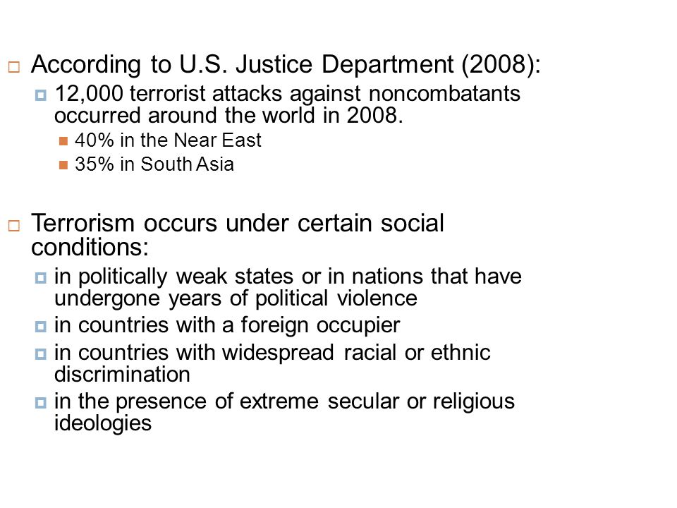  According to U.S. Justice Department (2008):  12,000 terrorist attacks against noncombatants occurred around the world in 2008. 40% in the Near Eas