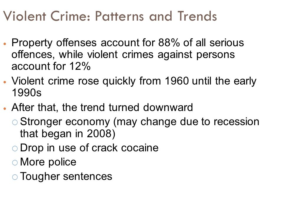 Violent Crime: Patterns and Trends Property offenses account for 88% of all serious offences, while violent crimes against persons account for 12% Vio