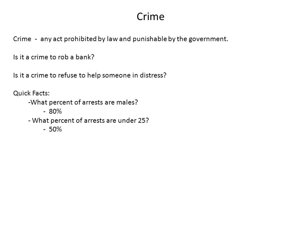 Crime Crime - any act prohibited by law and punishable by the government.