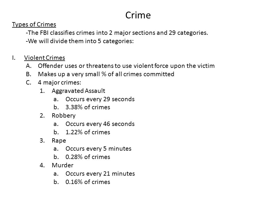 Crime Types of Crimes -The FBI classifies crimes into 2 major sections and 29 categories.