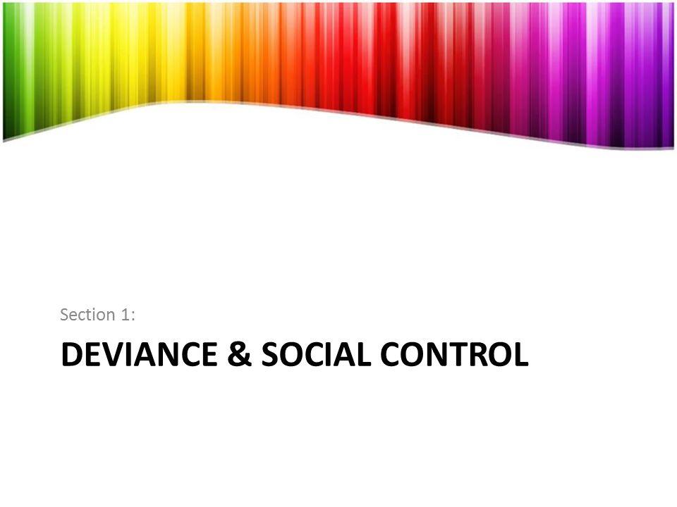 Section 1: DEVIANCE & SOCIAL CONTROL