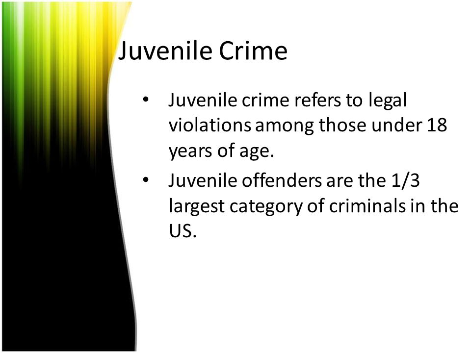 Juvenile Crime Juvenile crime refers to legal violations among those under 18 years of age. Juvenile offenders are the 1/3 largest category of crimina