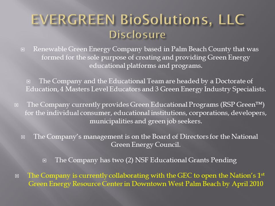  Renewable Green Energy Company based in Palm Beach County that was formed for the sole purpose of creating and providing Green Energy educational platforms and programs.