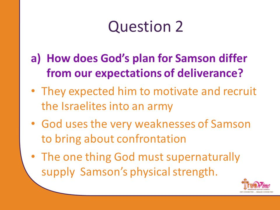 Question 2 a)How does God's plan for Samson differ from our expectations of deliverance.