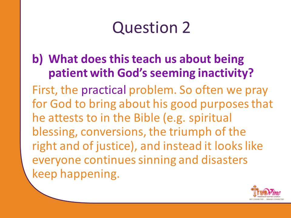 Question 2 b)What does this teach us about being patient with God's seeming inactivity.