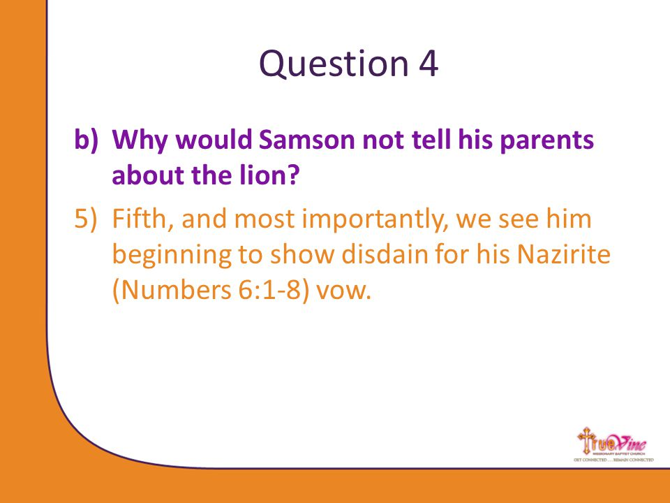 Question 4 b)Why would Samson not tell his parents about the lion.