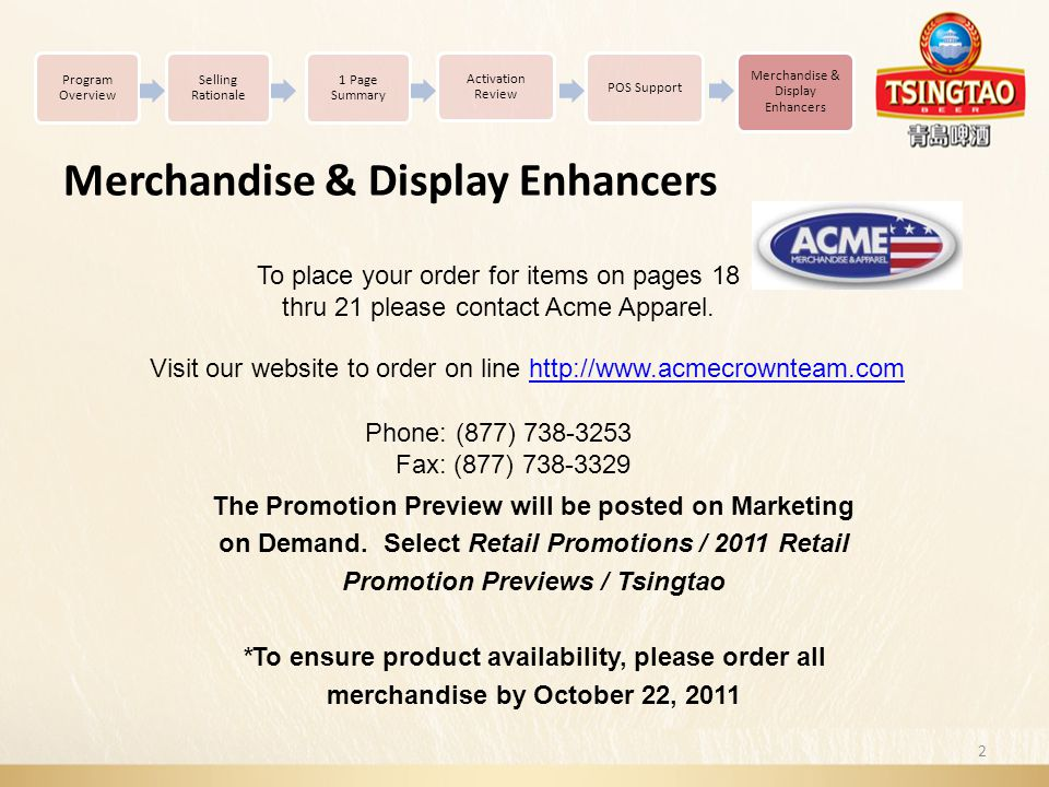 Merchandise & Display Enhancers 2 Program Overview Selling Rationale Activation Review POS Support Merchandise & Display Enhancers 1 Page Summary To place your order for items on pages 18 thru 21 please contact Acme Apparel.