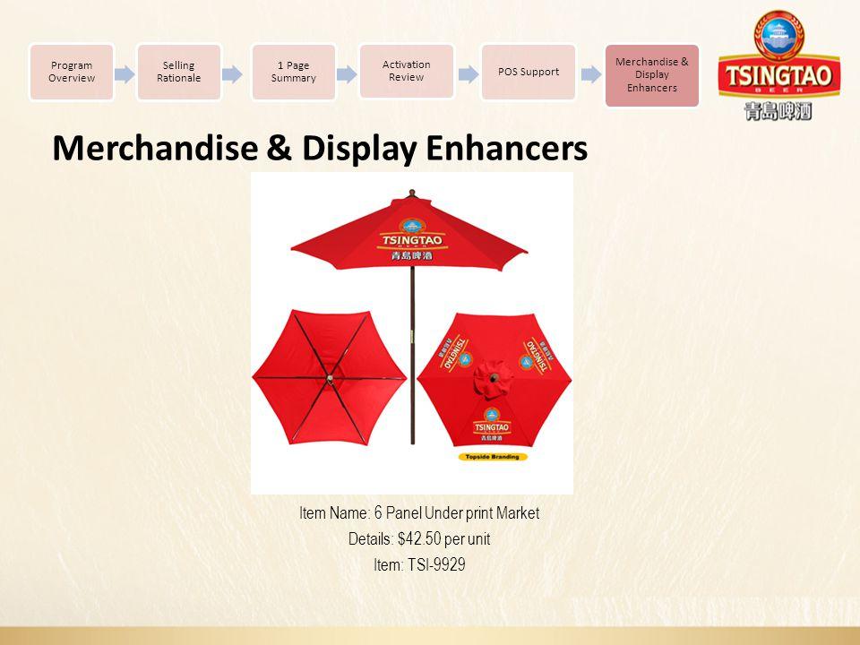 Item Name: 6 Panel Under print Market Details: $42.50 per unit Item: TSI-9929 Merchandise & Display Enhancers Program Overview Selling Rationale Activation Review POS Support Merchandise & Display Enhancers 1 Page Summary