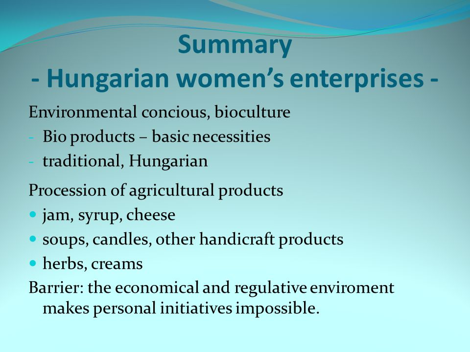 Summary - Hungarian women's enterprises - Environmental concious, bioculture - Bio products – basic necessities - traditional, Hungarian Procession of