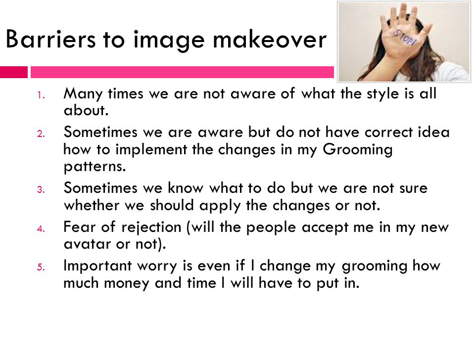 Barriers to image makeover 1. Many times we are not aware of what the style is all about.