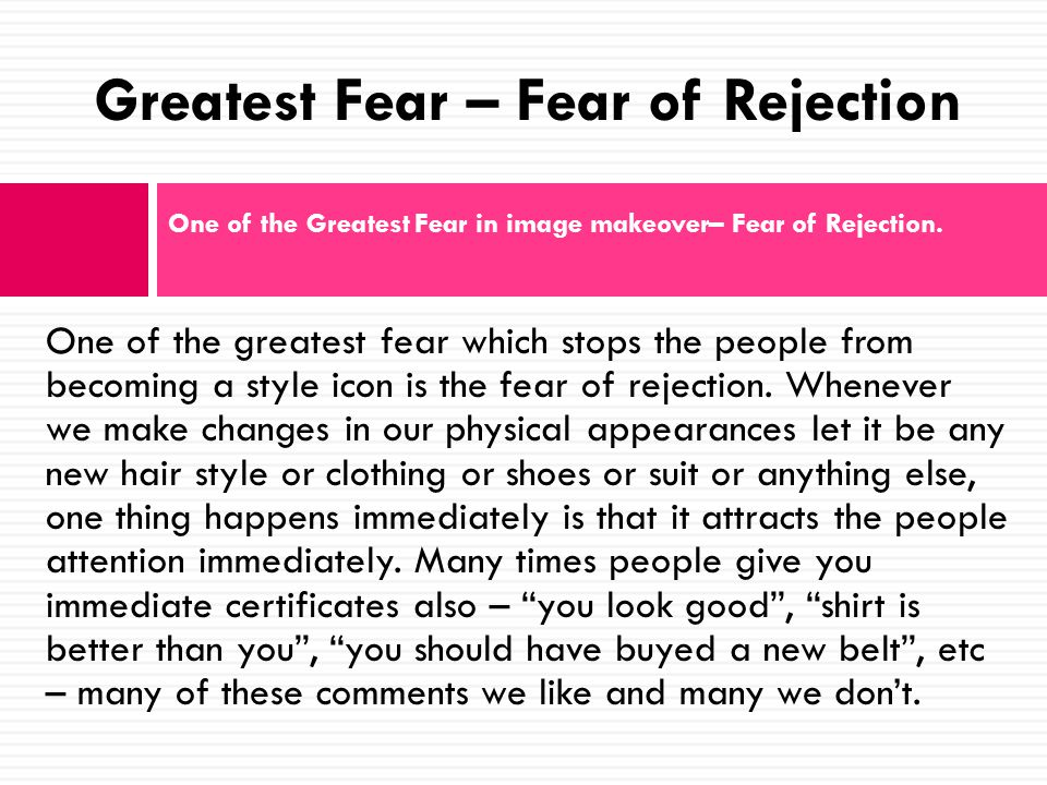 One of the greatest fear which stops the people from becoming a style icon is the fear of rejection.