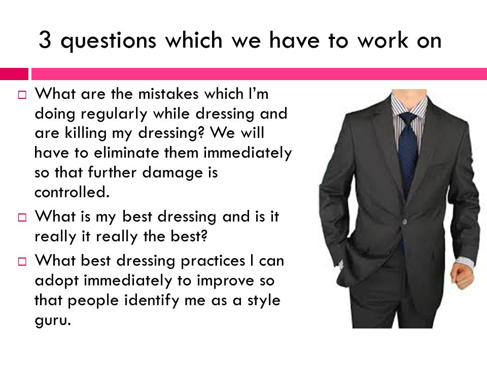 3 questions which we have to work on  What are the mistakes which I'm doing regularly while dressing and are killing my dressing.