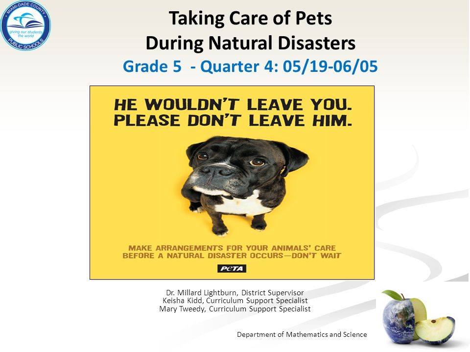 Department of Mathematics and Science Taking Care of Pets During Natural Disasters Grade 5 - Quarter 4: 05/19-06/05 Dr. Millard Lightburn, District Su