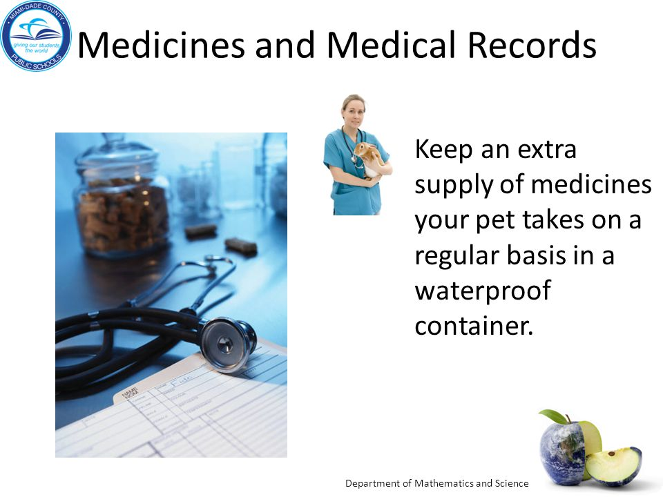Department of Mathematics and Science Medicines and Medical Records Keep an extra supply of medicines your pet takes on a regular basis in a waterproof container.