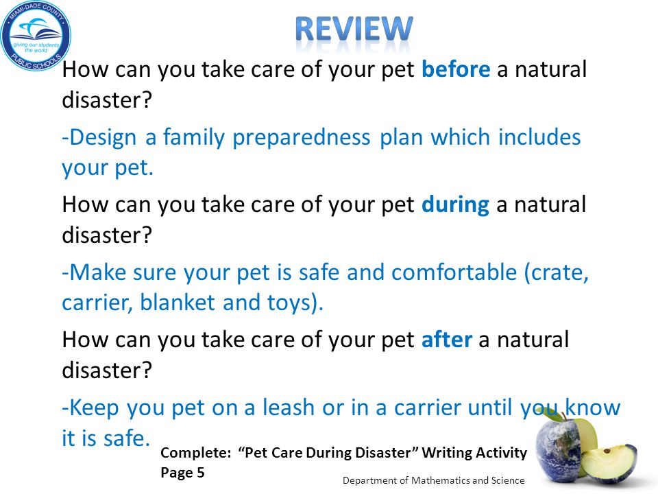 Department of Mathematics and Science How can you take care of your pet before a natural disaster? -Design a family preparedness plan which includes y