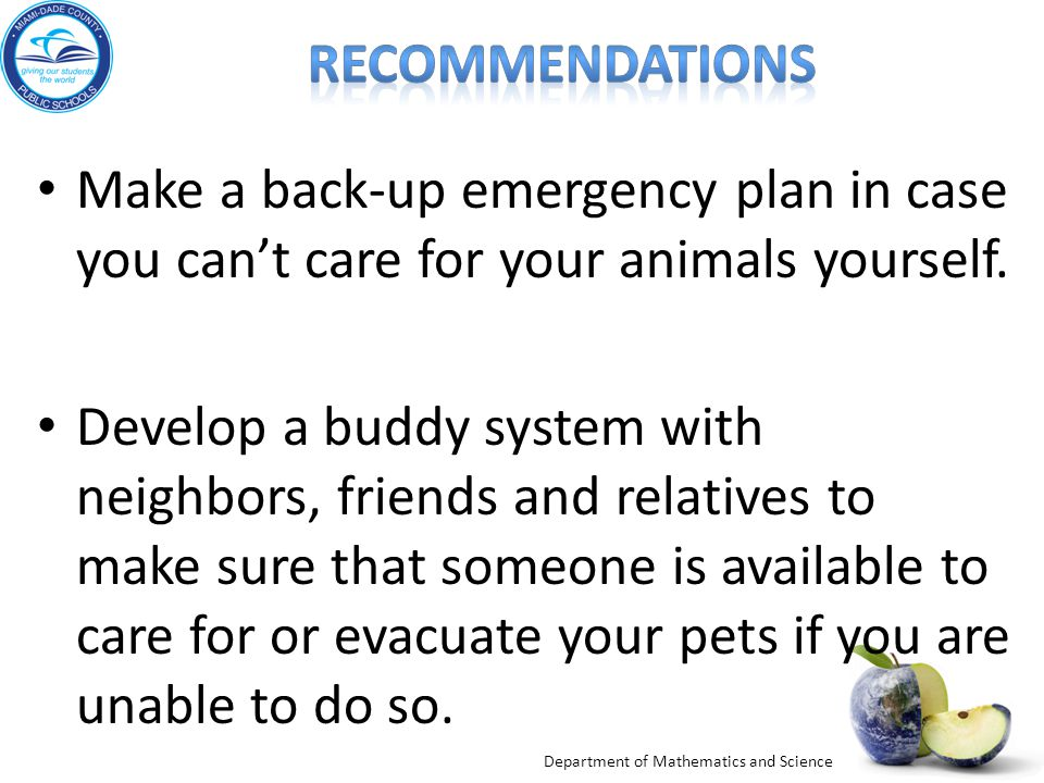 Department of Mathematics and Science Make a back-up emergency plan in case you can't care for your animals yourself.