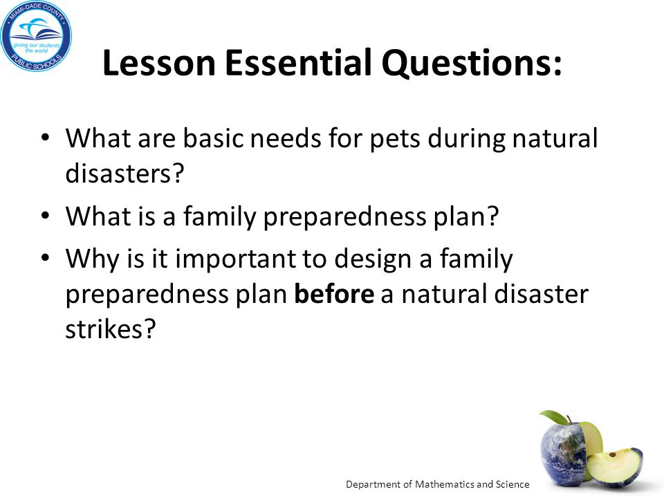 Department of Mathematics and Science Lesson Essential Questions: What are basic needs for pets during natural disasters? What is a family preparednes