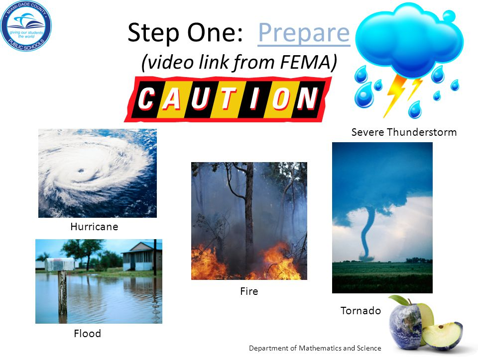Department of Mathematics and Science Step One: Prepare (video link from FEMA)Prepare Tornado Fire Flood Hurricane Severe Thunderstorm