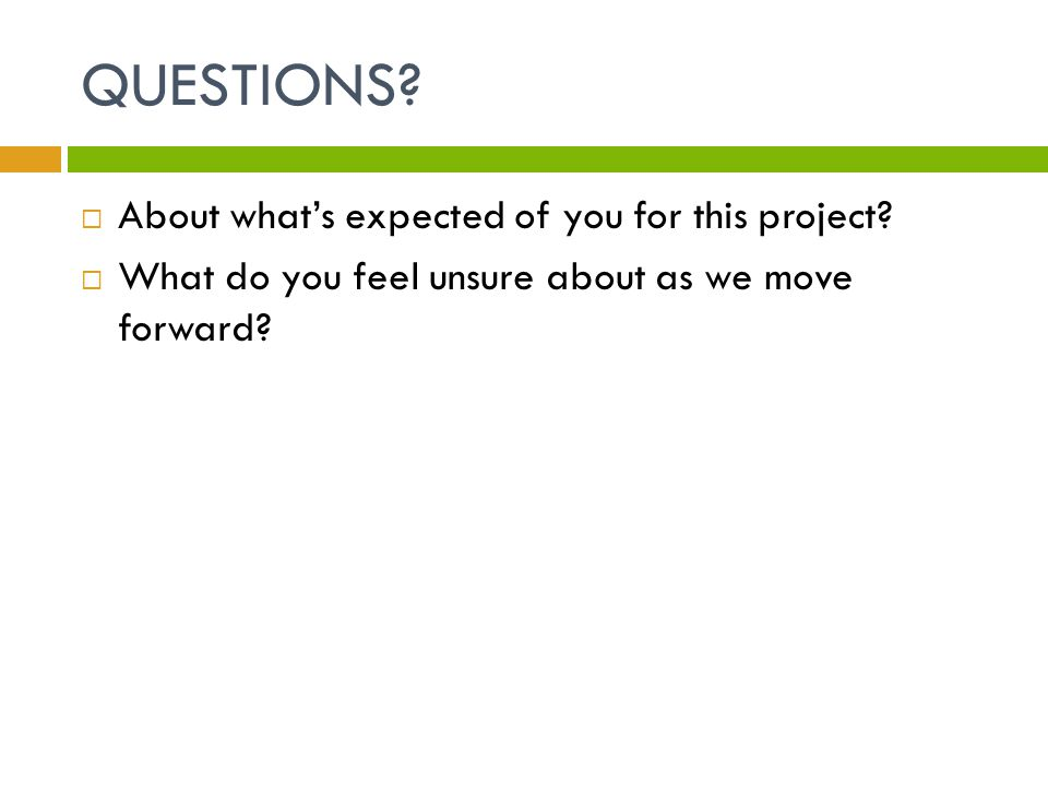 QUESTIONS.  About what's expected of you for this project.
