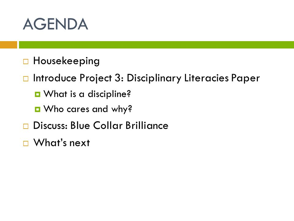 AGENDA  Housekeeping  Introduce Project 3: Disciplinary Literacies Paper  What is a discipline.