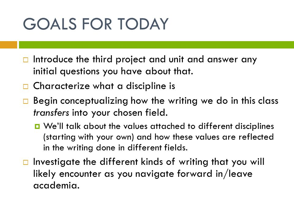 GOALS FOR TODAY  Introduce the third project and unit and answer any initial questions you have about that.